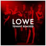 Lowe - Tenant Remixed By...