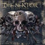 Die Sektor - To Be Fed Upon
