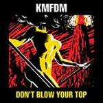 KMFDM - Don't Blow Your Top