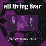 All Living Fear - 15 Years After