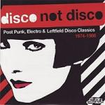 Various Artists - Disco Not Disco (Post Punk, Electro & Leftfield Disco Classics 1974-1986)