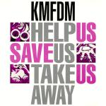 KMFDM - Help Us-Save Us-Take Us Away