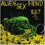 Alien Sex Fiend - E.S.T. (Trip To The Moon)