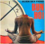 Alien Sex Fiend - Bun Ho! (CDS)
