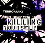 Terrorfakt - The Fine Art Of Killing Yourself