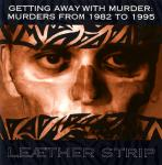 Leaether Strip - Getting Away With Murder: Murders From 1982 To 1995