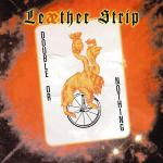 Leaether Strip - Double Or Nothing