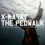 X Marks The Pedwalk - The Sun, The Cold And My Underwater Fear