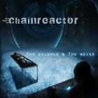 Chainreactor - The Silence & The Noise (CD)