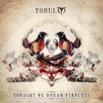 Torul - Tonight We Dream Fiercely
