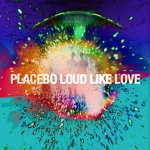 Placebo - Loud Like Love