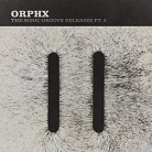 Orphx - The Sonic Groove Releases pt.2