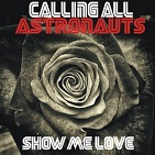 Calling All Astronauts - Show Me Love (EP)