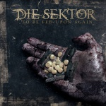 Die Sektor - To Be Fed Upon Again