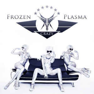 Frozen Plasma - Crazy