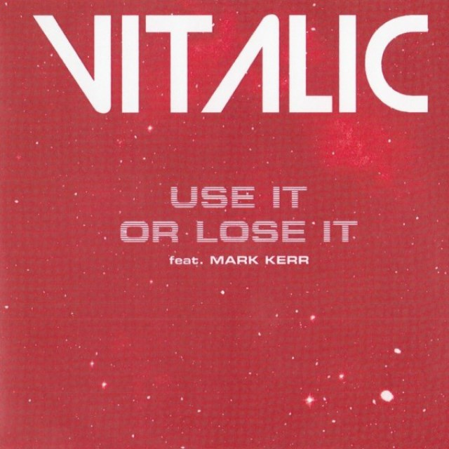 Vitalic -  Vitalic Feat. Mark Kerr ‎– Use It Or Lose It