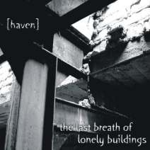 [haven] - The Last Breath of Lonely Buildings