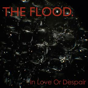 The Flood - In Love Or Despair