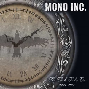 Mono Inc. - The Clock Ticks On 2004-2014 incl. Alive & Acoustic